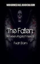 The Fallen: Between Angels & Insects by Fwah Storm