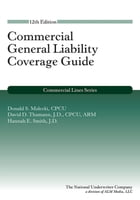 Commercial General Liability Coverage Guide, 12th Edition by Donald S. Malecki