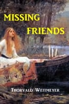 Missing Friends by Thorvald Weitmeyer
