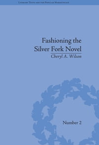 Fashioning the Silver Fork Novel
