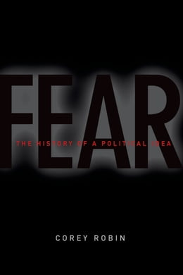 Book Fear: The History of a Political Idea by Corey Robin