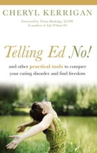 Telling Ed No!: And Other Practical Tools to Conquer Your Eating Disorder and Find Freedom