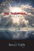 My Nightmare...And How I Woke From It by Joseph Reidy