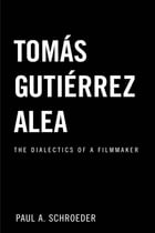 Tomas Gutierrez Alea: The Dialectics of a Filmmaker