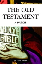 The Old Testament - A Precis by Michael Parker