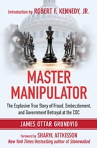 Master Manipulator: The Explosive True Story of Fraud, Embezzlement, and Government Betrayal at the…