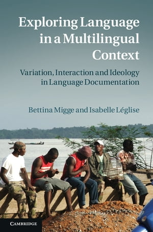 Exploring Language in a Multilingual Context Variation,  Interaction and Ideology in Language Documentation