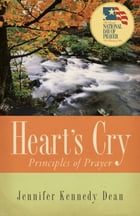 Heart's Cry, Revised Edition: Principles of Prayer by Jennifer Kennedy Dean