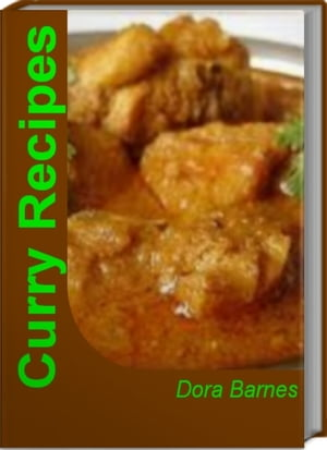 Curry Recipes Recipe and Guide Book for Chicken Curry Recipes,  Indian Curry Recipes,  Thai Curry Recipes and More