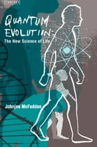 Quantum Evolution: Life in the Multiverse by Johnjoe McFadden