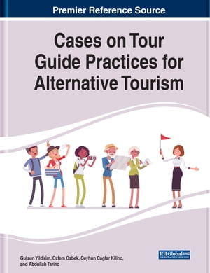Cases on Tour Guide Practices for Alternative Tourism by Gulsun Yildirim