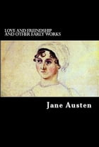 Love And Freindship And Other Early Works by Jane Austen