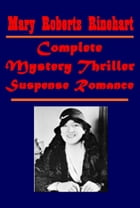 Complete Mystery Thriller Suspense Romance by Mary Roberts Rinehart