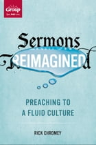 Sermons Reimagined: Preaching to a Fluid Culture by Rick Chromey