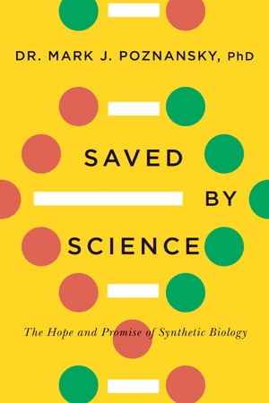 Saved by Science: The Hope and Promise of Synthetic Biology