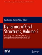 Dynamics of Civil Structures, Volume 2: Proceedings of the 33rd IMAC, A Conference and Exposition on Structural Dynamics, 2015 by Juan Caicedo