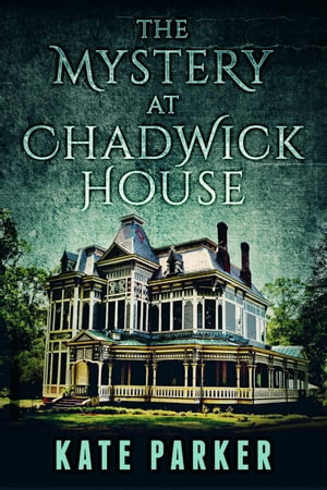The Mystery at Chadwick House by Kate Parker