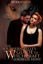 The Southern Belle's Guide to Witchcraft by Loribelle Hunt