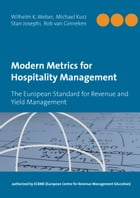 Modern Metrics for Hospitality Management: The European Standard for Revenue and Yield Management - authorized by the European Centre for Reven by Wilhelm K. Weber