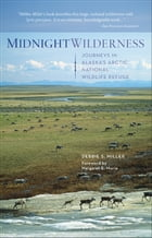 Midnight Wilderness: Journeys in Alaska's Arctic National Wildlife Refuge by Debbie Miller