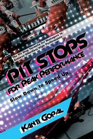 Pit Stops for Peak Performance by Kanti Gopal