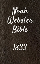 Noah Webster Bible 1833 by TruthBeTold Ministry