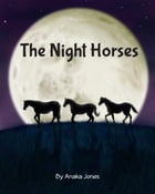 The Night Horses by Anaka Jones