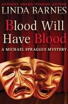 Blood Will Have Blood by Linda Barnes