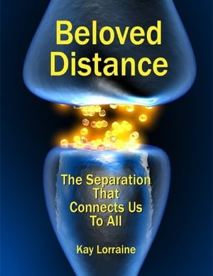 Beloved Distance - The Separation That Connects Us to All by Kay Lorraine