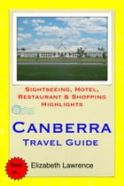 Canberra Travel Guide: Sightseeing, Hotel, Restaurant & Shopping Highlights by Elizabeth Lawrence