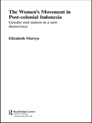 The Women's Movement in Postcolonial Indonesia Gender and Nation in a New Democracy