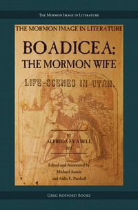 Boadicea; the Mormon Wife: Life Scenes in Utah: Annotated; with introduction and appendices