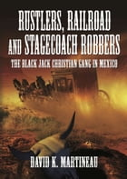 Rustlers, Railroad and Stage Coach Robbers by David K. Martineau