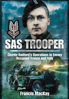 SAS Trooper: Charlie Radford's Operations in Enemy-Occupied France and Italy by Mckay, Francis