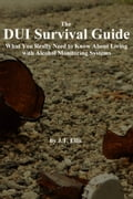 The DUI Survival Guide: What You Really Need to Know About Living with Alcohol Monitoring Systems