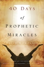 Forty Days of Prophetic Miracles by David Kolomafe