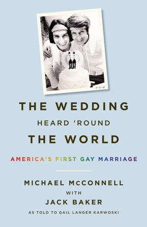 The Wedding Heard 'Round the World America's First Gay Marriage