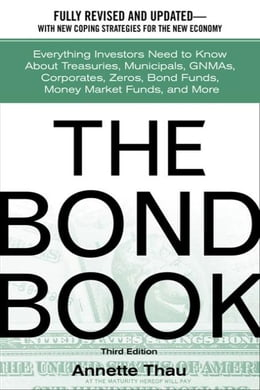Book The Bond Book: Everything Investors Need to Know About Treasuries, Municipals, GNMAs, Corporates… by Thau, Annette
