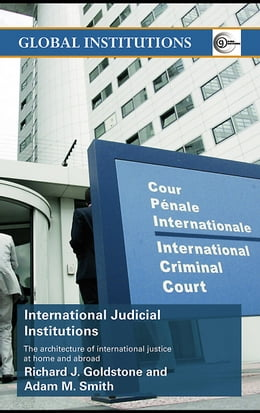 Book International Judicial Institutions: The Architecture of International Justice at Home and Abroad by Goldstone, Richard