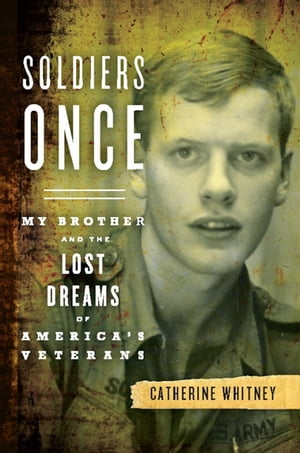 Soldiers Once My Brother and the Lost Dreams of America's Veterans