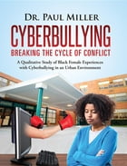 Cyberbullying Breaking the Cycle of Conflict: A Qualitative Study of Black Female Experiences with Cyberbullying in an Urban Environment by Paul Miller