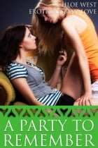 A Party to Remember: Erotic Lesbian Love by Chloe West