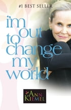 I'm Out to Change My World by Ann Kiemel