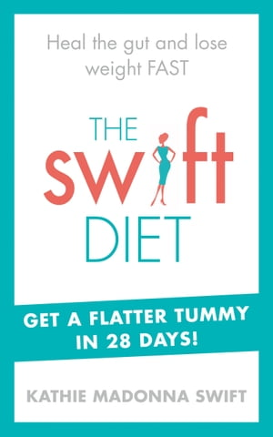 The Swift Diet Heal the gut and lose weight fast ? get a flat tummy in 28 days!