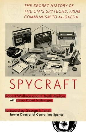 Spycraft: The Secret History of the CIA's Spytechs, from Communism to Al-Qaeda by Robert Wallace