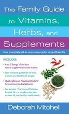 The Family Guide to Vitamins, Herbs, and Supplements: Your Complete All-In-One Resource for a Healthier Life by Deborah Mitchell