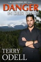 Danger in Deer Ridge: A Blackthorne, Inc. Novel by Terry Odell