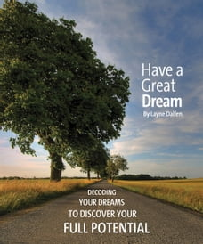 Have A Great Dream: Decoding Your Dreams to Discover Your Full Potential