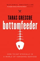Bottomfeeder: A Seafood Lover's Journey to the End of the Food Chain by Taras Grescoe