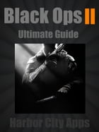 Call of Duty: Black Ops 2 Ultimate Guide (Plus Multiplayer Tips From the Pros) by Harbor City Apps